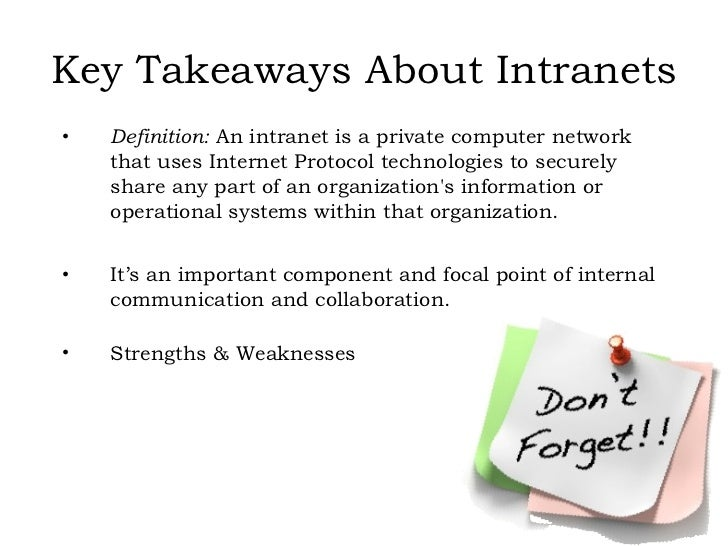 Key Takeaways About Intranets <ul><li>Definition:  An intranet is a private computer network that uses Internet Protocol t...