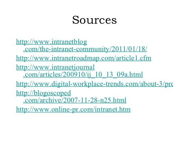Sources <ul><li>http://www. intranetblog .com/the-intranet-community/2011/01/18/ </li></ul><ul><li>http://www. intranetroa...