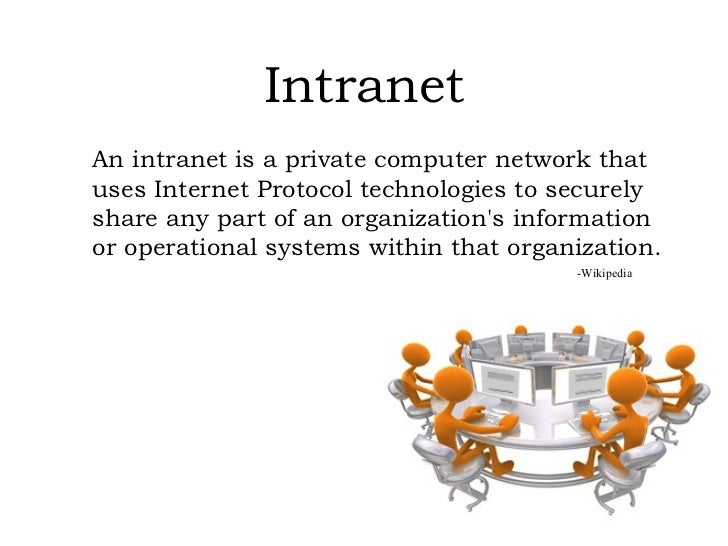 Intranet An intranet is a private computer network that uses Internet Protocol technologies to securely share any part of ...