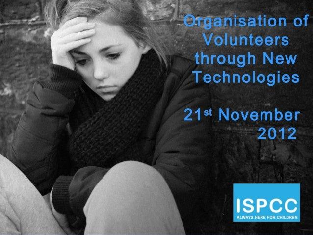 Organisation of  Volunteers through New Technologies21 st November          2012