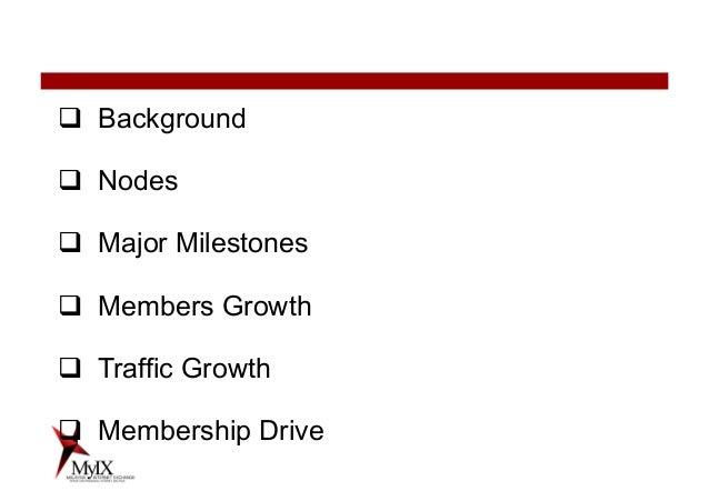 Agenda q Background q Nodes q Major Milestones q Members Growth q Traffic Growth q Membership Drive