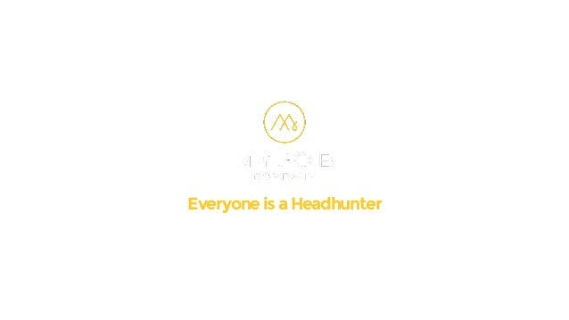 Everyone is a Headhunter