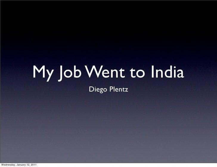 My Job Went to India                              Diego PlentzWednesday, January 12, 2011