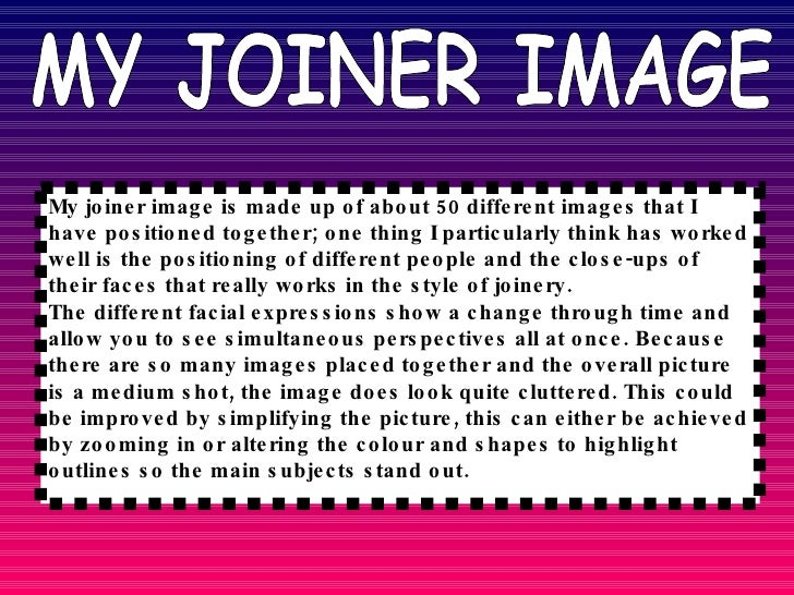 MY JOINER IMAGE My joiner image is made up of about 50 different images that I have positioned together; one thing I parti...