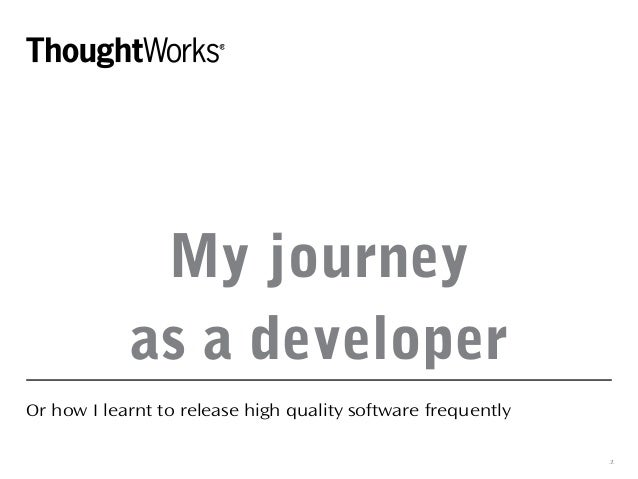 My journey as a developer Or how I learnt to release high quality software frequently 1