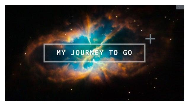 1 MY JOURNEY TO GO