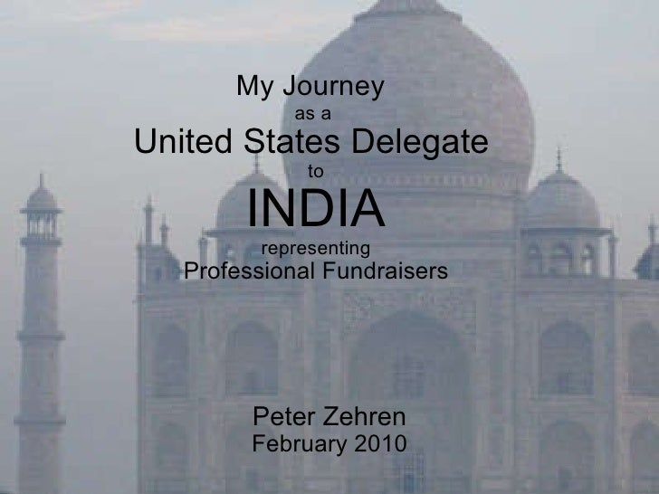 My Journey   as a  United States Delegate  to INDIA representing Professional Fundraisers Peter Zehren February 2010