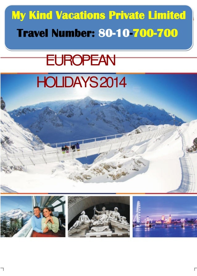 My Kind Vacations Private Limited Travel Number: 80-10-700-700 Your European Trip Specialist  EUROPEAN HOLIDAYS 2014