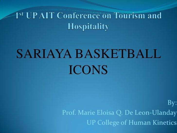 SARIAYA BASKETBALL        ICONS                                         By:      Prof. Marie Eloisa Q. De Leon-Ulanday    ...
