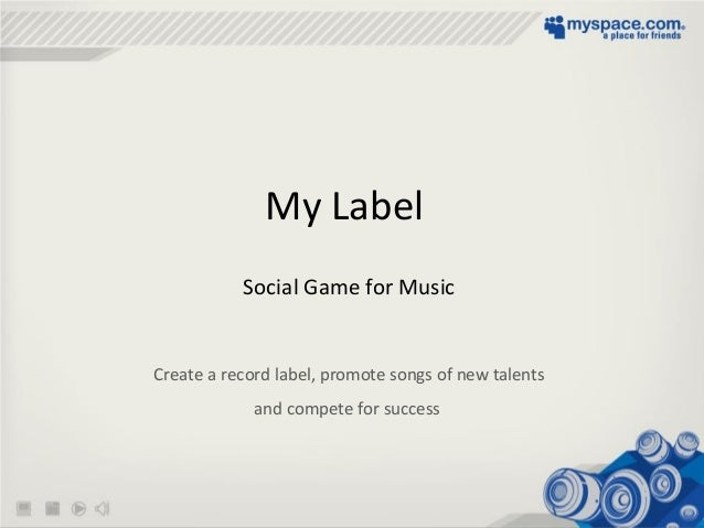 My Label Social Game for Music Create a record label, promote songs of new talents and compete for success