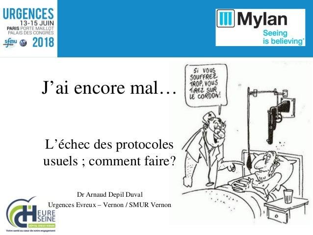 L'échec des protocoles usuels ; comment faire? Dr Arnaud Depil Duval Urgences Evreux – Vernon / SMUR Vernon J'ai encore ma...