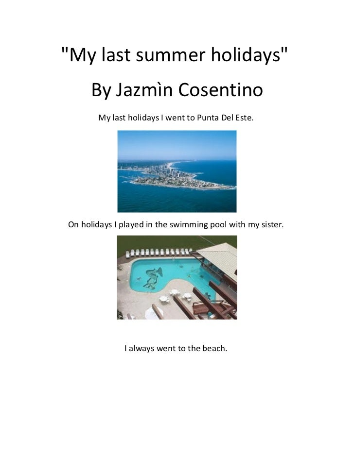 """My last summer holidays""      By Jazmìn Cosentino        My last holidays I went to Punta Del Este.On holidays I played i..."