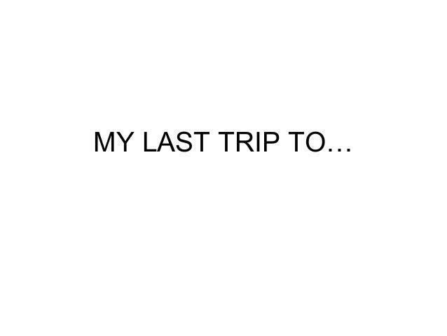 my last trip writing
