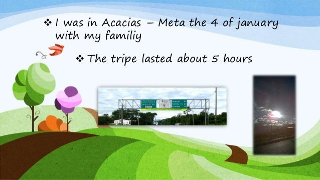 I was in Acacias – Meta the 4 of january with my familiy  The tripe lasted about 5 hours