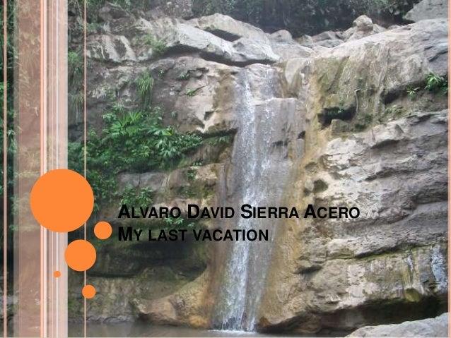 ALVARO DAVID SIERRA ACERO MY LAST VACATION