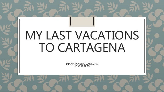 MY LAST VACATIONS TO CARTAGENA DIANA PINEDA VANEGAS 1030523829
