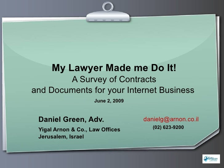 My Lawyer Made me Do It! A Survey of Contracts and Documents for your Internet Business   Daniel Green, Adv. Yigal Arnon &...