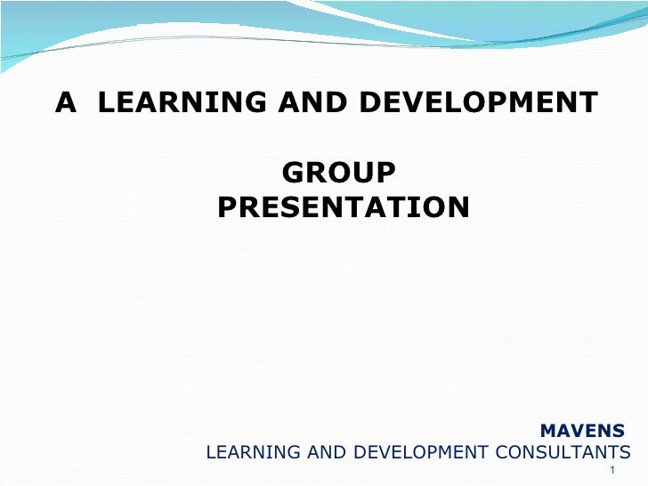 A  LEARNING AND DEVELOPMENT  GROUP  PRESENTATION   MAVENS   LEARNING AND DEVELOPMENT CONSULTANTS