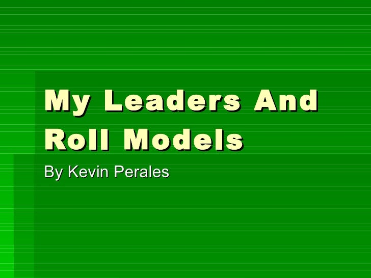 My Leaders And Roll Models By Kevin Perales