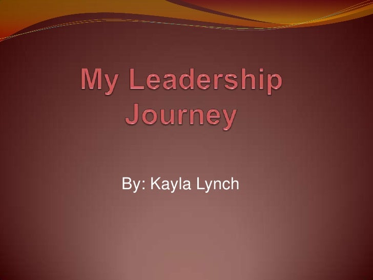personal leadership journey paper The rbl white paper series it aligns with the executives' personal interests and be- 1 our leadership journey effective leadership.