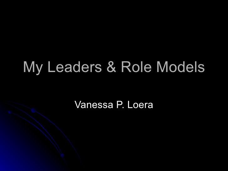 My Leaders & Role Models Vanessa P. Loera
