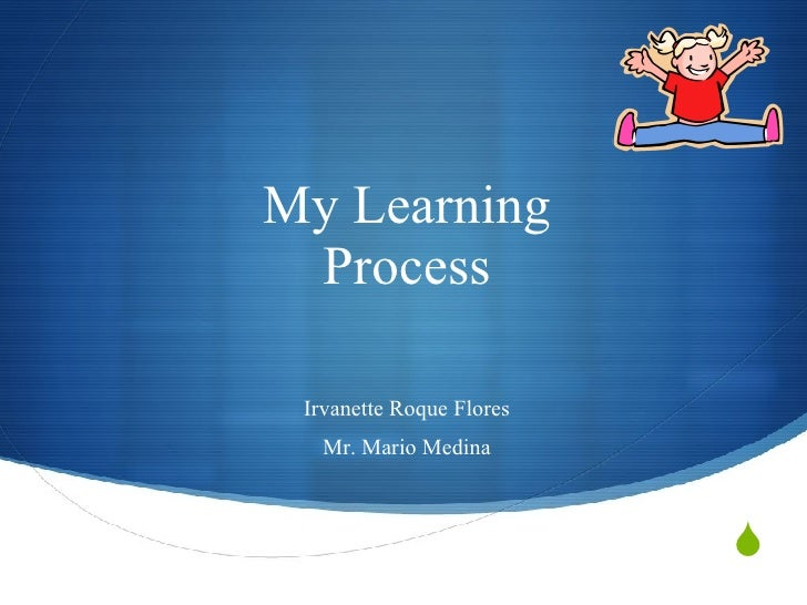 My Learning Process Irvanette Roque Flores Mr. Mario Medina