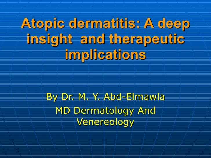 Atopic dermatitis: A deep insight  and therapeutic implications By Dr. M. Y. Abd-Elmawla MD Dermatology And Venereology
