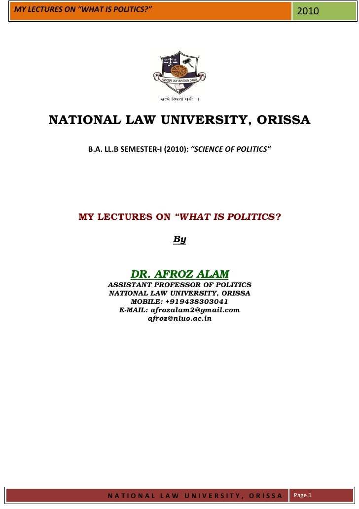 """MY LECTURES ON """"WHAT IS POLITICS?""""                                      2010             NATIONAL LAW UNIVERSITY, ORISSA  ..."""