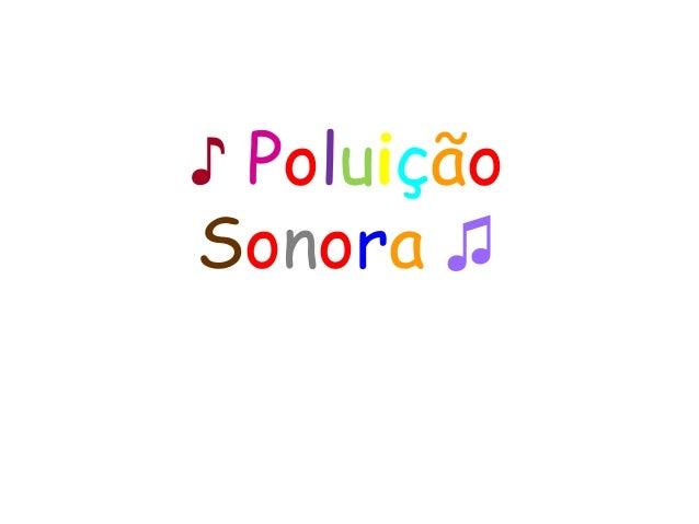 ♪ Poluição Sonora ♫