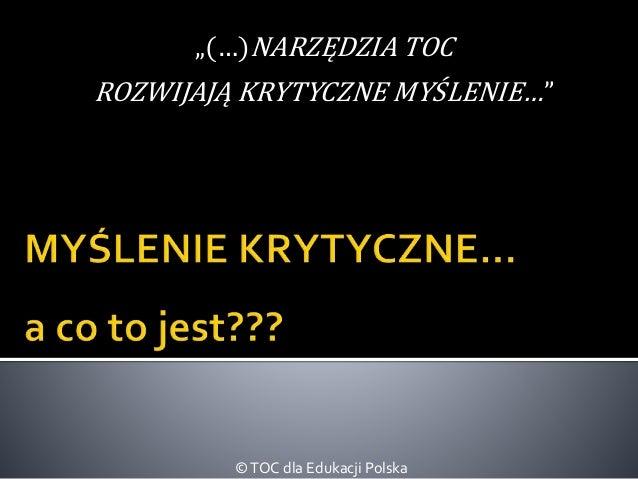 """""""(…)NARZĘDZIA TOC  ROZWIJAJĄ KRYTYCZNE MYŚLENIE…""""  © TOC dla Edukacji Polska"""