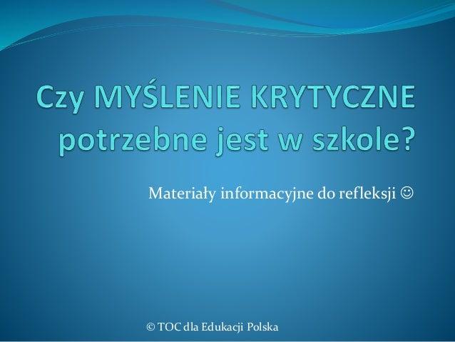 Materiały informacyjne do refleksji   © TOC dla Edukacji Polska
