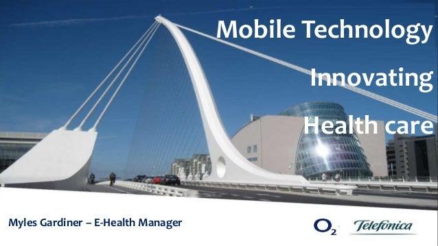 1 Myles Gardiner – E-Health Manager Mobile Technology Innovating Health care