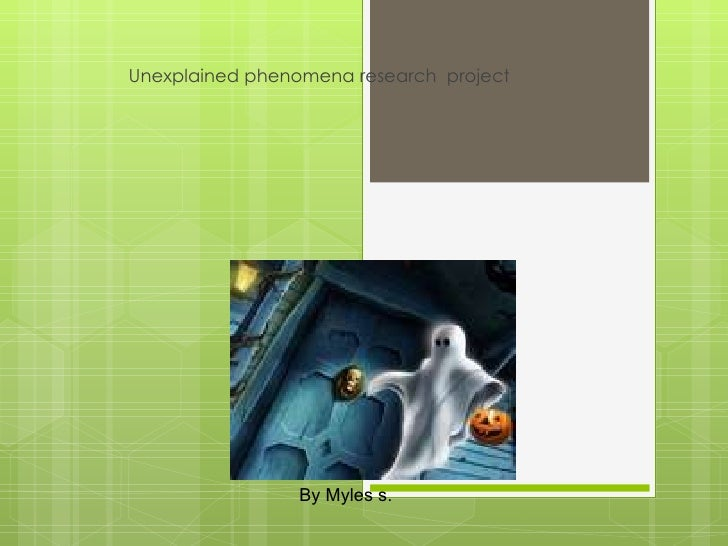 Unexplained phenomena research project                           ghost                 By Myles s.