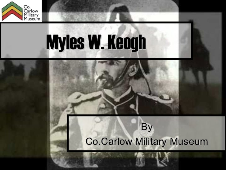 Myles W. Keogh                By     Co.Carlow Military Museum