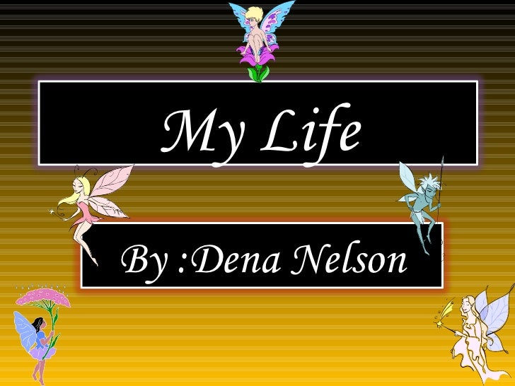 My Life By :Dena Nelson