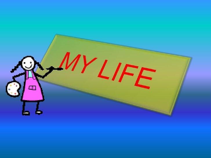 MY LIFE<br />