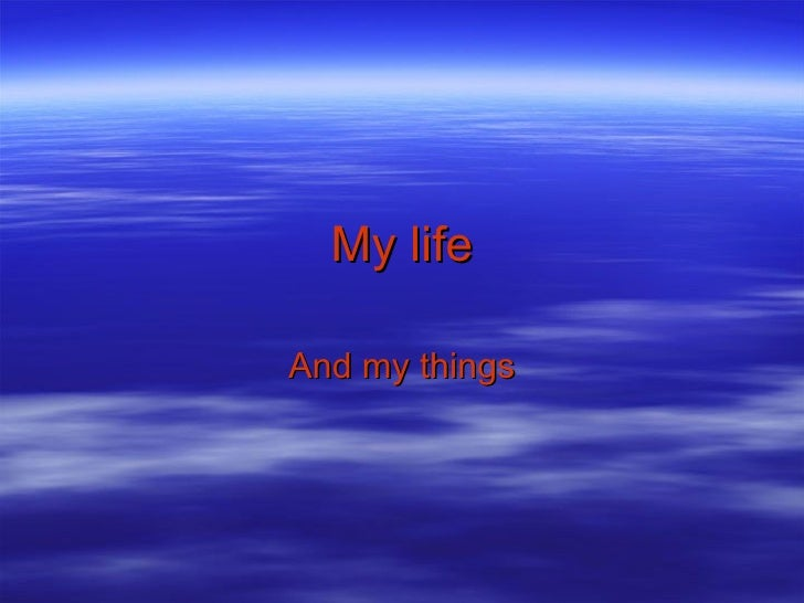 My life And my things