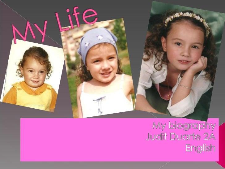 My Life<br />My biography<br />Judit Duarte 2A<br />English<br />