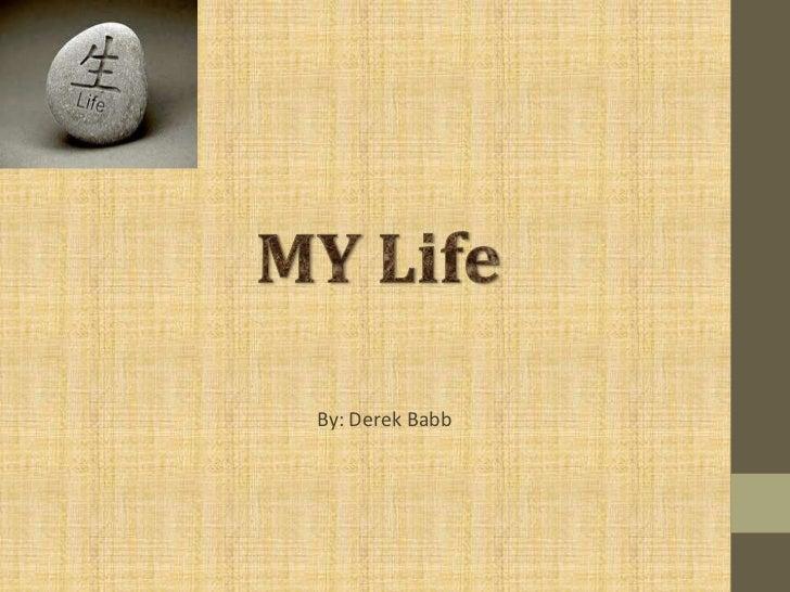 MY Life<br />By: Derek Babb<br />