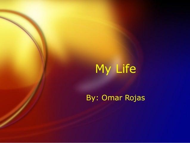 My LifeBy: Omar Rojas