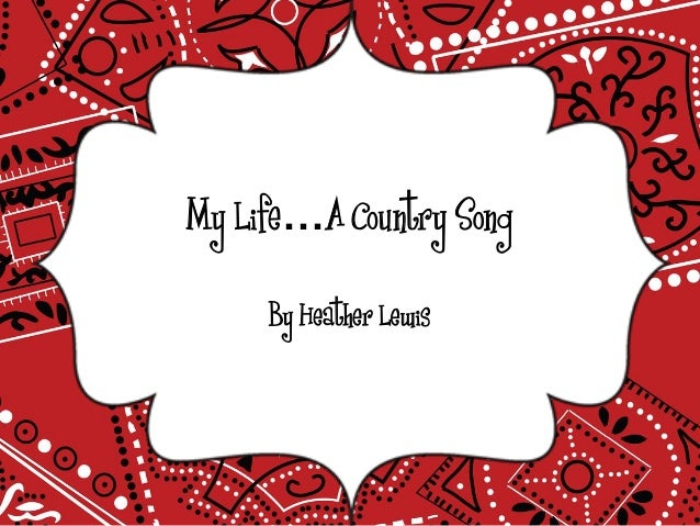 My Life…A Country SongBy Heather Lewis