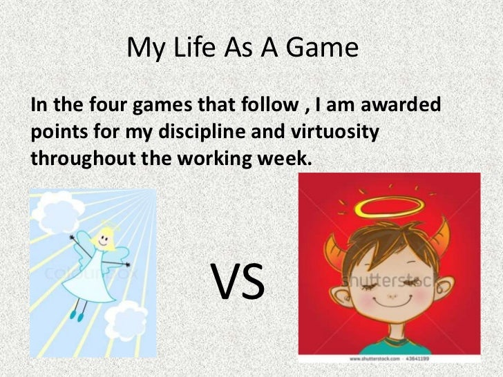 My Life As A GameIn the four games that follow , I am awardedpoints for my discipline and virtuositythroughout the working...