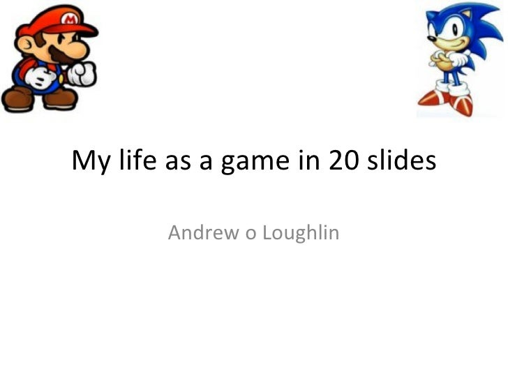 My life as a game in 20 slides Andrew o Loughlin