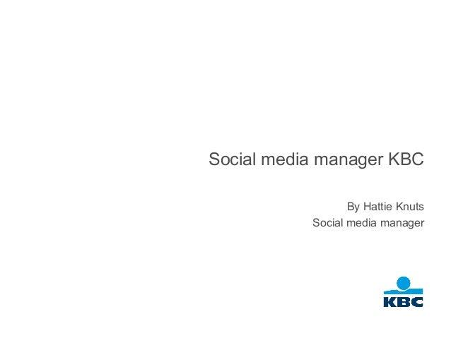 Social media manager KBC                  By Hattie Knuts           Social media manager
