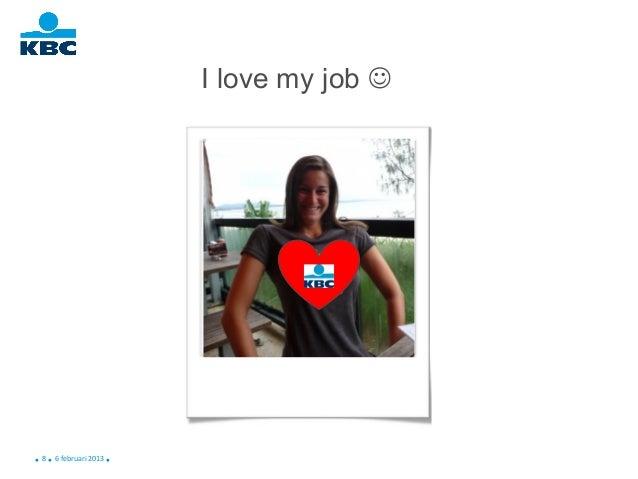 I love my job    8      6 februari 2013 