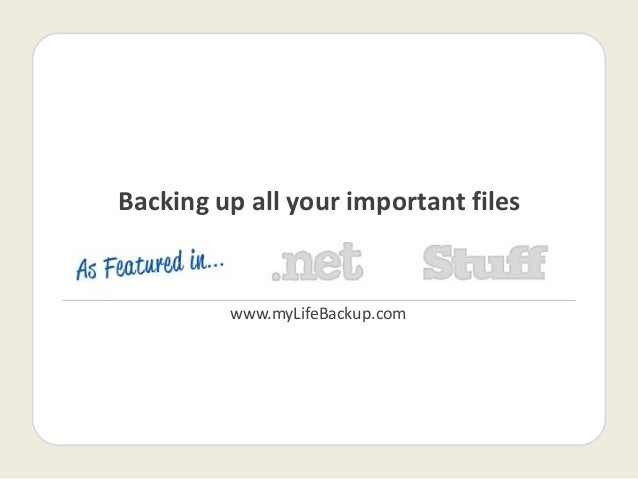Backing up all your important files         www.myLifeBackup.com