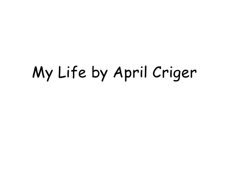 My Life by April Criger