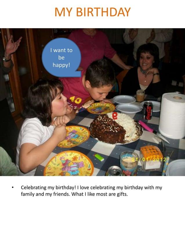 MY BIRTHDAY • Celebrating my birthday! I love celebrating my birthday with my family and my friends. What I like most are ...