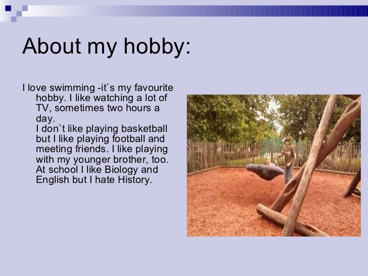 my hoby What is my favorite hobby and why do i like it the reason i prefer this hobby to the others that i practice is because it is more relaxing than playing track or volleyball these to sports may bring me in contact with nature but they involve running and doing a lot of sport, but drawing is.