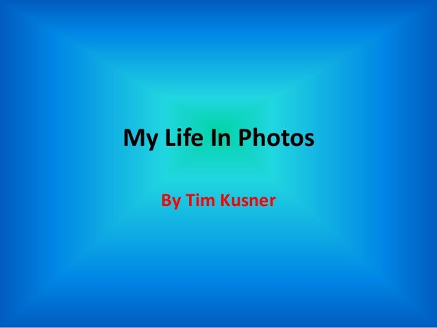 My Life In Photos   By Tim Kusner